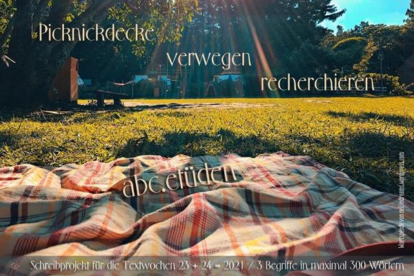 2021-06-06 ABC-Etüden-Grafik v. Christiane TW 23.24.21 Wsp. nellindreams Picknickdecke+verwegen+recherchieren